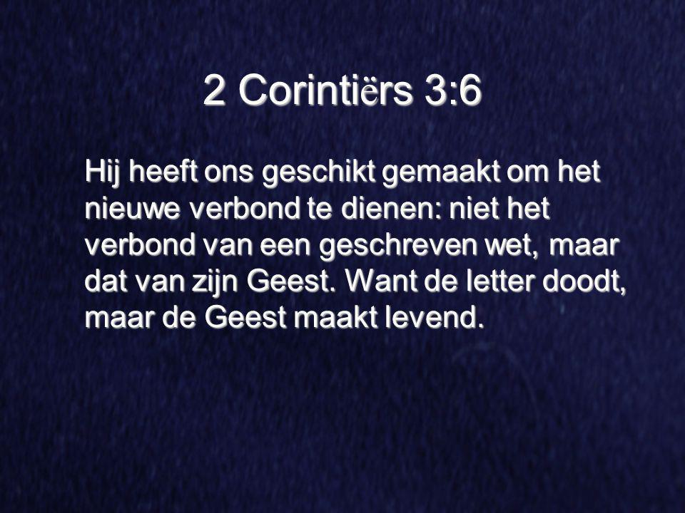2 Corinti ë rs 3:6 Hij heeft ons geschikt gemaakt om het nieuwe verbond te dienen: niet het verbond van een geschreven wet, maar dat van zijn Geest. W