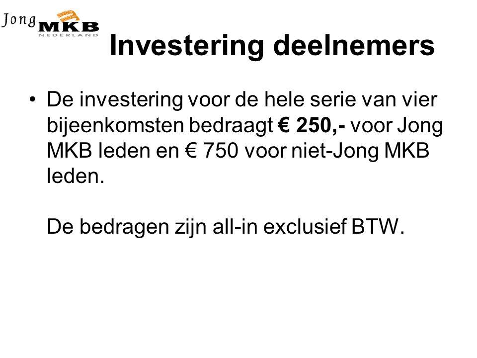Investering deelnemers •De investering voor de hele serie van vier bijeenkomsten bedraagt € 250,- voor Jong MKB leden en € 750 voor niet-Jong MKB leden.
