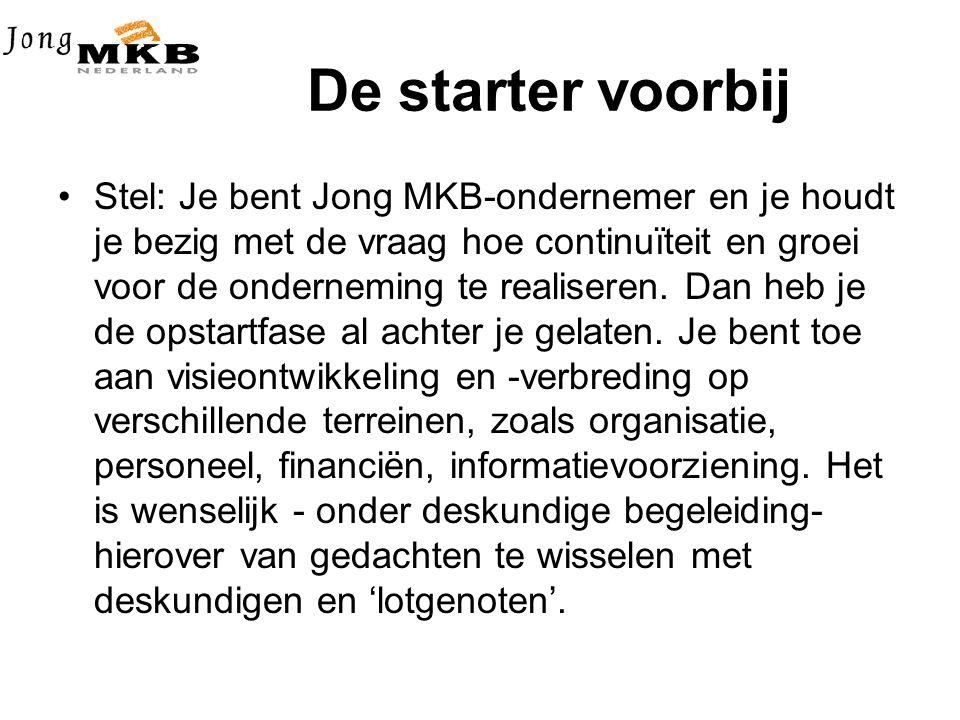De starter voorbij •Stel: Je bent Jong MKB-ondernemer en je houdt je bezig met de vraag hoe continuïteit en groei voor de onderneming te realiseren.