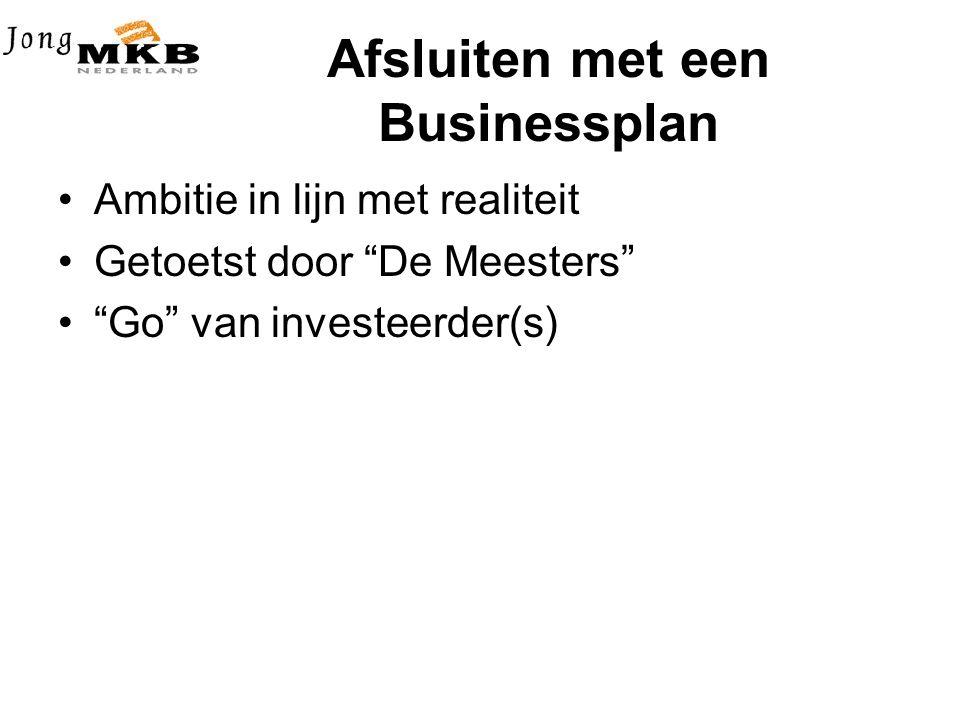 Afsluiten met een Businessplan •Ambitie in lijn met realiteit •Getoetst door De Meesters • Go van investeerder(s)