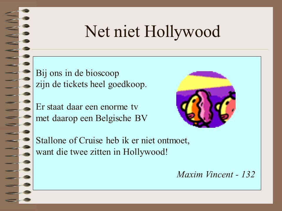 Net niet Hollywood Bij ons in de bioscoop zijn de tickets heel goedkoop. Er staat daar een enorme tv met daarop een Belgische BV Stallone of Cruise he