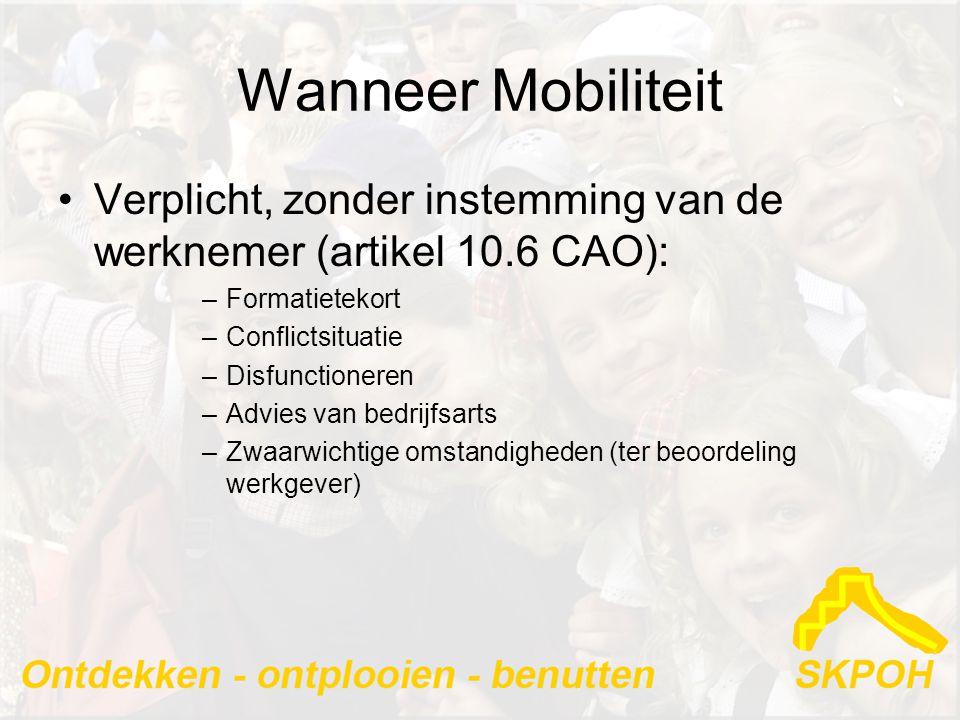 Wanneer Mobiliteit •Verplicht, zonder instemming van de werknemer (artikel 10.6 CAO): –Formatietekort –Conflictsituatie –Disfunctioneren –Advies van bedrijfsarts –Zwaarwichtige omstandigheden (ter beoordeling werkgever)