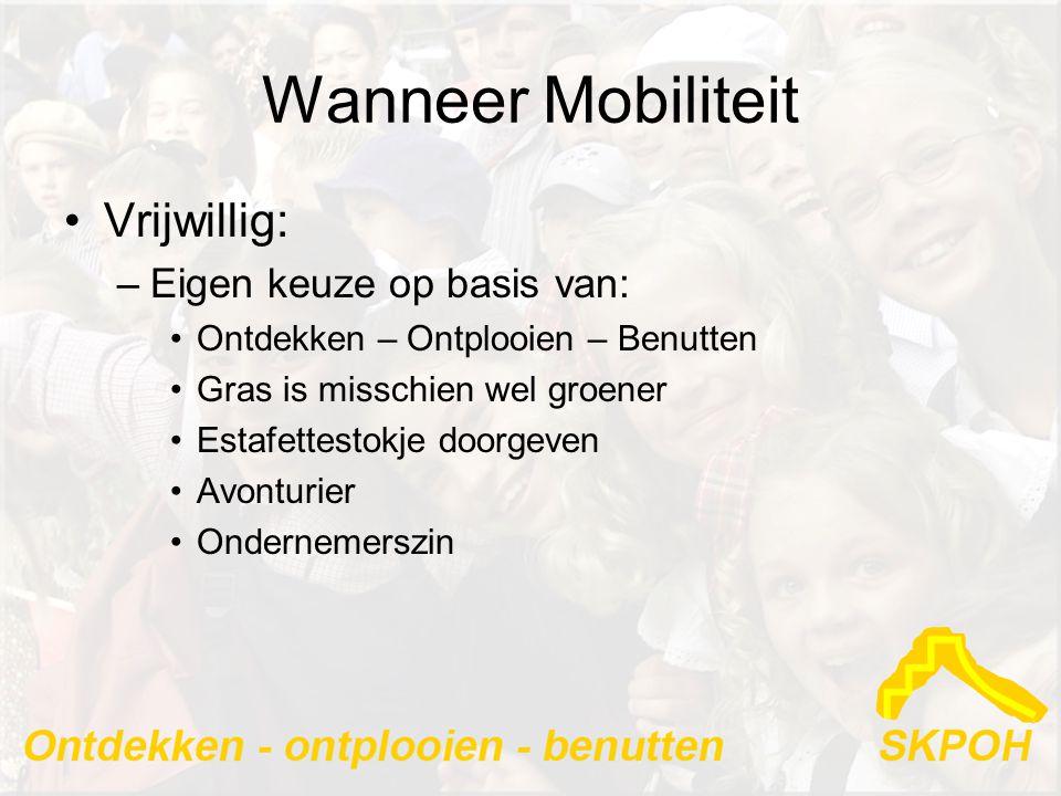 Wanneer Mobiliteit •Vrijwillig: –Eigen keuze op basis van: •Ontdekken – Ontplooien – Benutten •Gras is misschien wel groener •Estafettestokje doorgeven •Avonturier •Ondernemerszin