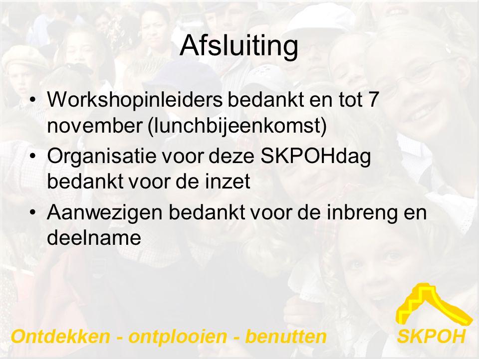 Afsluiting •Workshopinleiders bedankt en tot 7 november (lunchbijeenkomst) •Organisatie voor deze SKPOHdag bedankt voor de inzet •Aanwezigen bedankt voor de inbreng en deelname