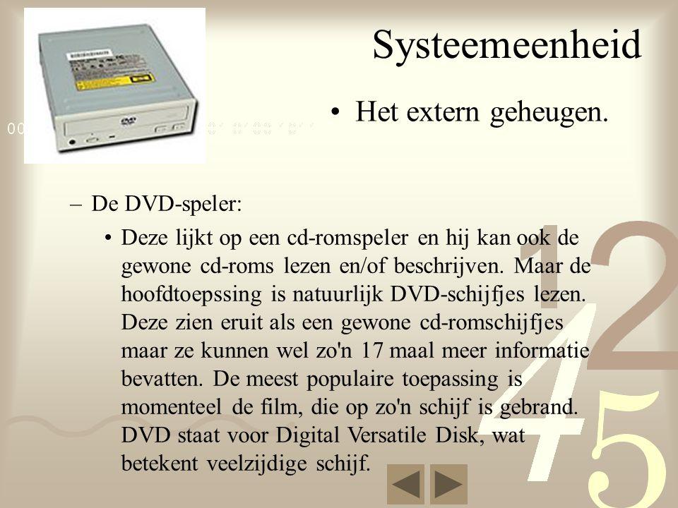 Systeemeenheid •Het extern geheugen.