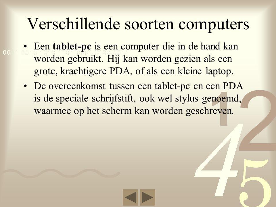 Verschillende soorten computers tablet-pc •Een tablet-pc is een computer die in de hand kan worden gebruikt.