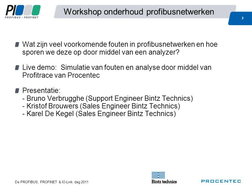 De PROFIBUS, PROFINET & IO-Link dag 2011 2 Workshop onderhoud profibusnetwerken Wat zijn veel voorkomende fouten in profibusnetwerken en hoe sporen we deze op door middel van een analyzer.