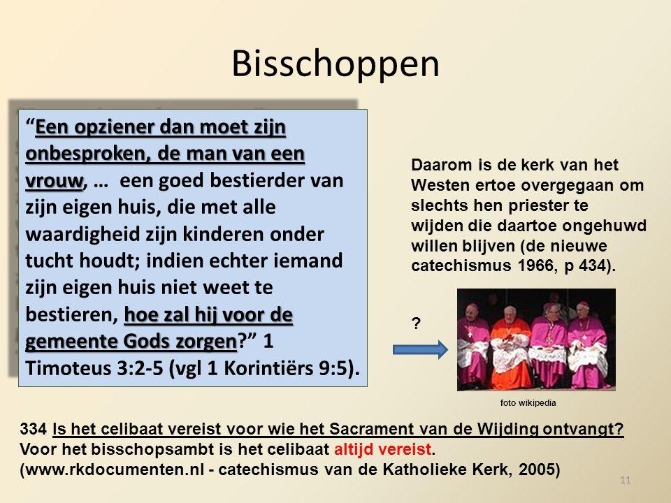 Bisschoppen Daarom is de kerk van het Westen ertoe overgegaan om slechts hen priester te wijden die daartoe ongehuwd willen blijven (de nieuwe catechismus 1966, p 434).