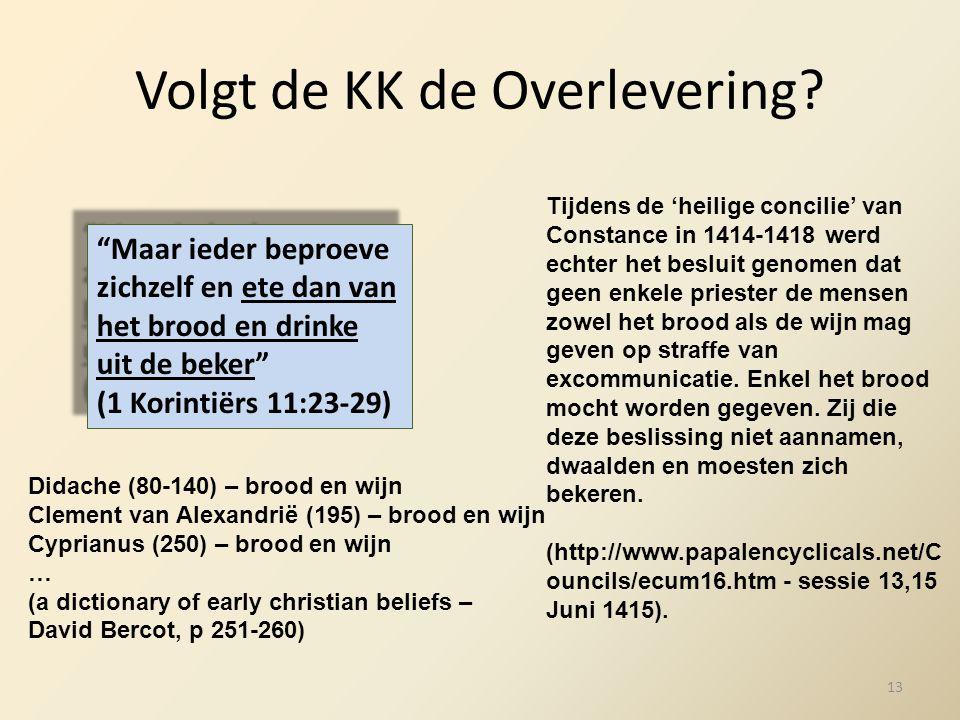 Volgt de KK de Overlevering? Tijdens de 'heilige concilie' van Constance in 1414-1418 werd echter het besluit genomen dat geen enkele priester de mens