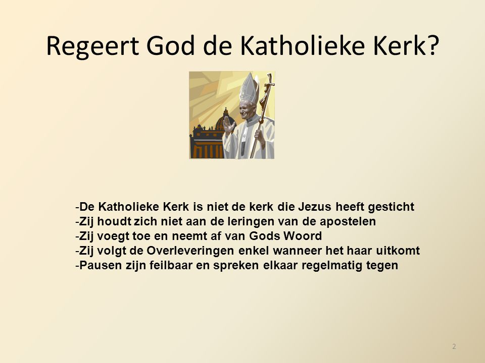 Regeert God de Katholieke Kerk? -De Katholieke Kerk is niet de kerk die Jezus heeft gesticht -Zij houdt zich niet aan de leringen van de apostelen -Zi