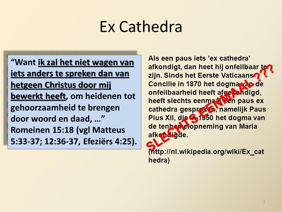 Ex Cathedra Als een paus iets 'ex cathedra' afkondigt, dan heet hij onfeilbaar te zijn. Sinds het Eerste Vaticaans Concilie in 1870 het dogma van de o