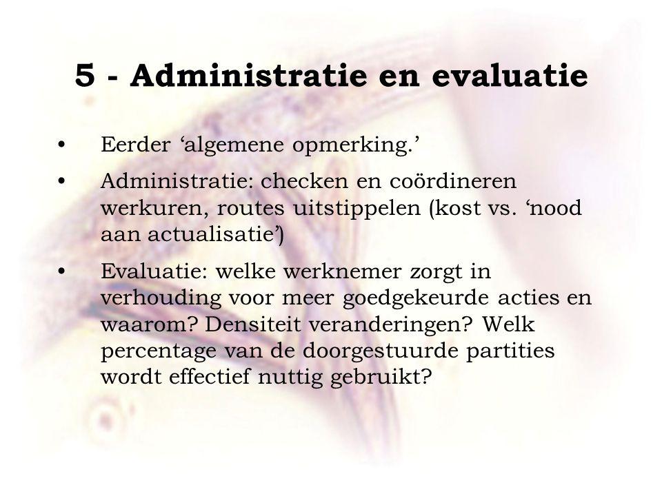 5 - Administratie en evaluatie •Eerder 'algemene opmerking.' •Administratie: checken en coördineren werkuren, routes uitstippelen (kost vs.