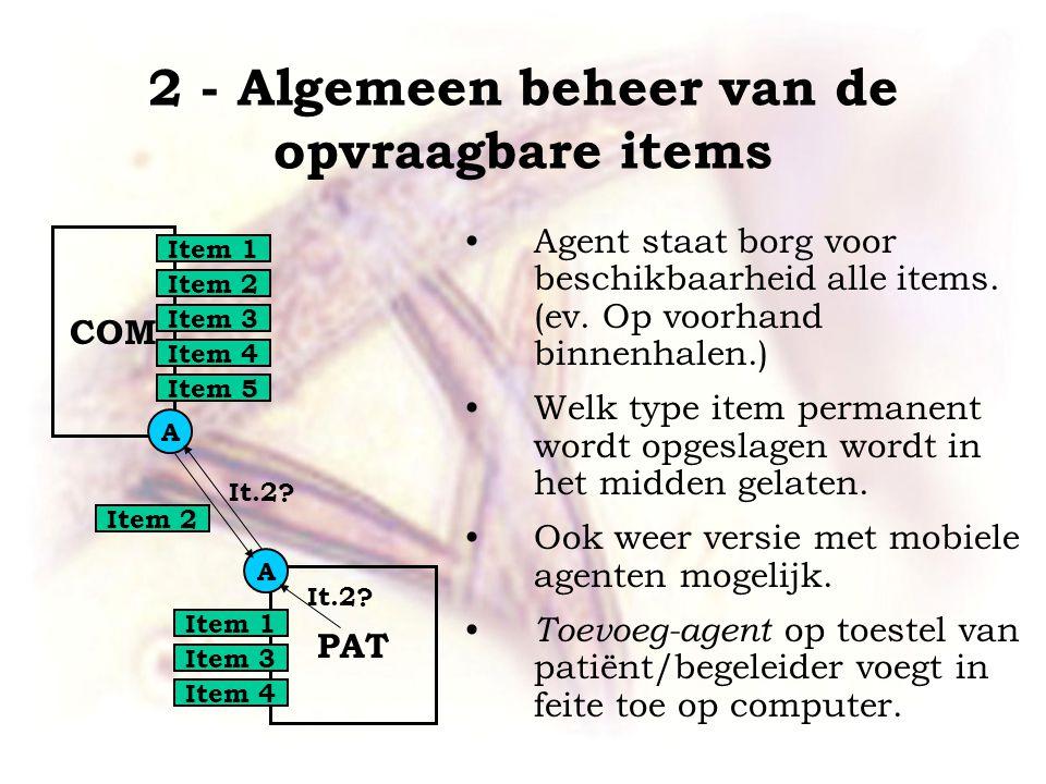 2 - Algemeen beheer van de opvraagbare items •Agent staat borg voor beschikbaarheid alle items.