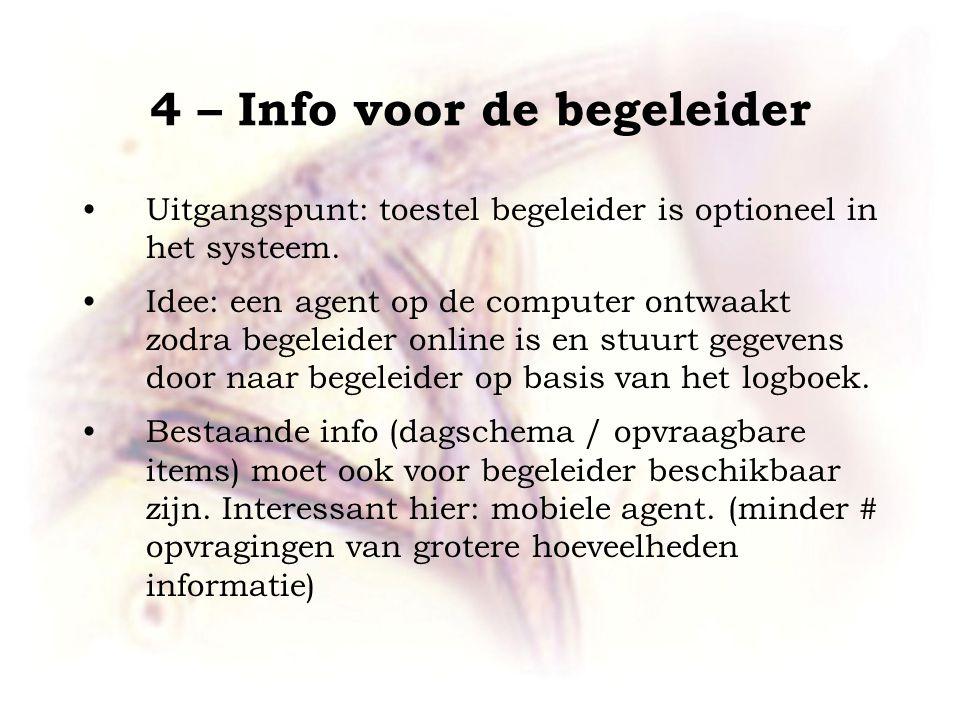 4 – Info voor de begeleider •Uitgangspunt: toestel begeleider is optioneel in het systeem.