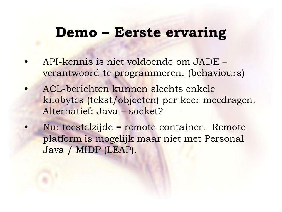 Demo – Eerste ervaring •API-kennis is niet voldoende om JADE – verantwoord te programmeren.