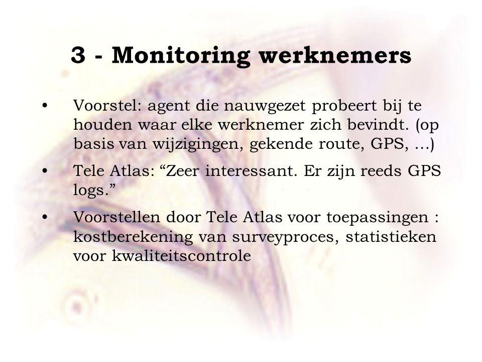 3 - Monitoring werknemers •Voorstel: agent die nauwgezet probeert bij te houden waar elke werknemer zich bevindt.
