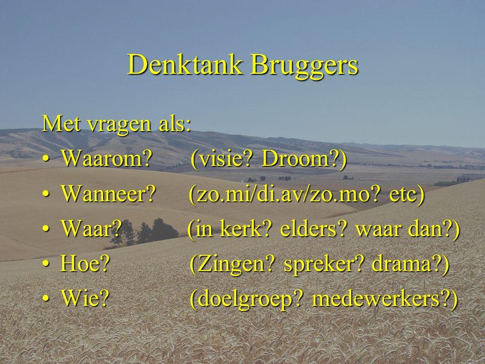 Denktank Bruggers Met vragen als: •Waarom.(visie.