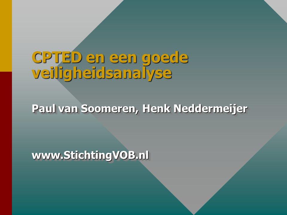 CPTED en een goede veiligheidsanalyse Paul van Soomeren, Henk Neddermeijer www.StichtingVOB.nl www.StichtingVOB.nl