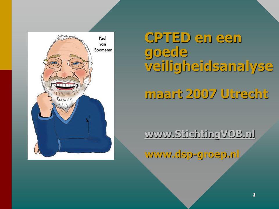 2 CPTED en een goede veiligheidsanalyse maart 2007 Utrecht www.StichtingVOB.nl www.dsp-groep.nl www.StichtingVOB.nl