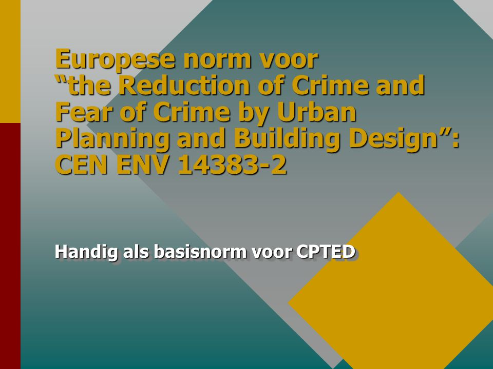 "Europese norm voor ""the Reduction of Crime and Fear of Crime by Urban Planning and Building Design"": CEN ENV 14383-2 Handig als basisnorm voor CPTED"