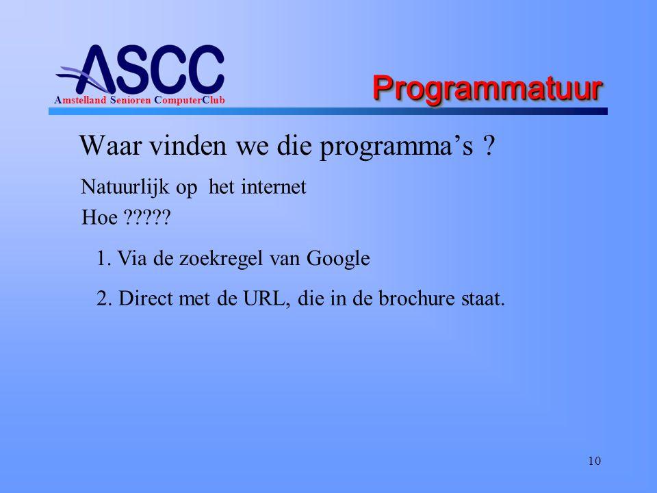 Amstelland Senioren ComputerClub Programmatuur Programmatuur Waar vinden we die programma's ? 10 Natuurlijk op het internet Hoe ????? 1. Via de zoekre
