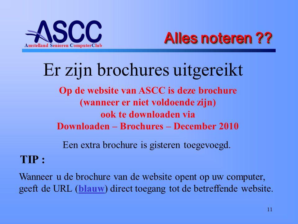 Amstelland Senioren ComputerClub Alles noteren ?? Er zijn brochures uitgereikt 11 Op de website van ASCC is deze brochure (wanneer er niet voldoende z