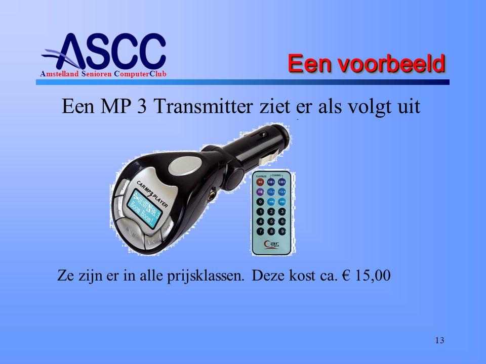 Amstelland Senioren ComputerClub Een voorbeeld Een MP 3 Transmitter ziet er als volgt uit 13 Ze zijn er in alle prijsklassen. Deze kost ca. € 15,00