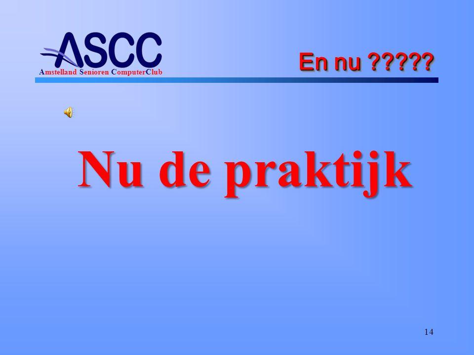 Amstelland Senioren ComputerClub En nu ????? Nu de praktijk 14