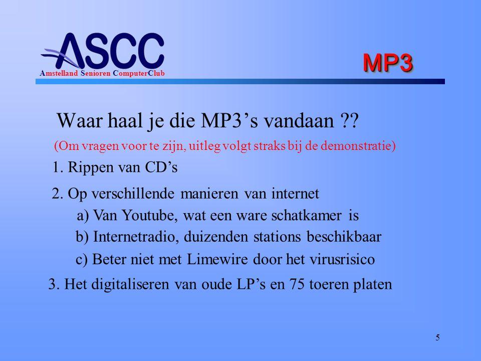 Amstelland Senioren ComputerClub MP3 MP3 Waar haal je die MP3's vandaan ?? 5 1. Rippen van CD's 2. Op verschillende manieren van internet a) Van Youtu