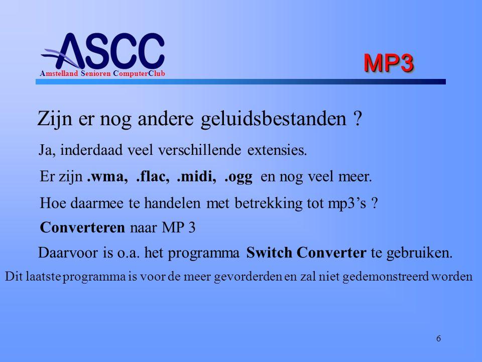 Amstelland Senioren ComputerClub MP3 MP3 Zijn er nog andere geluidsbestanden ? 6 Ja, inderdaad veel verschillende extensies. Er zijn.wma,.flac,.midi,.