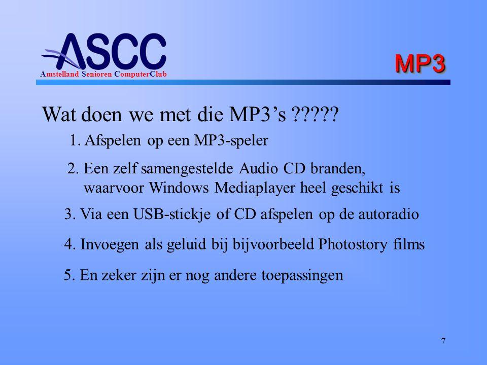 Amstelland Senioren ComputerClub MP3MP3 7 Wat doen we met die MP3's ????? 1. Afspelen op een MP3-speler 2. Een zelf samengestelde Audio CD branden, wa