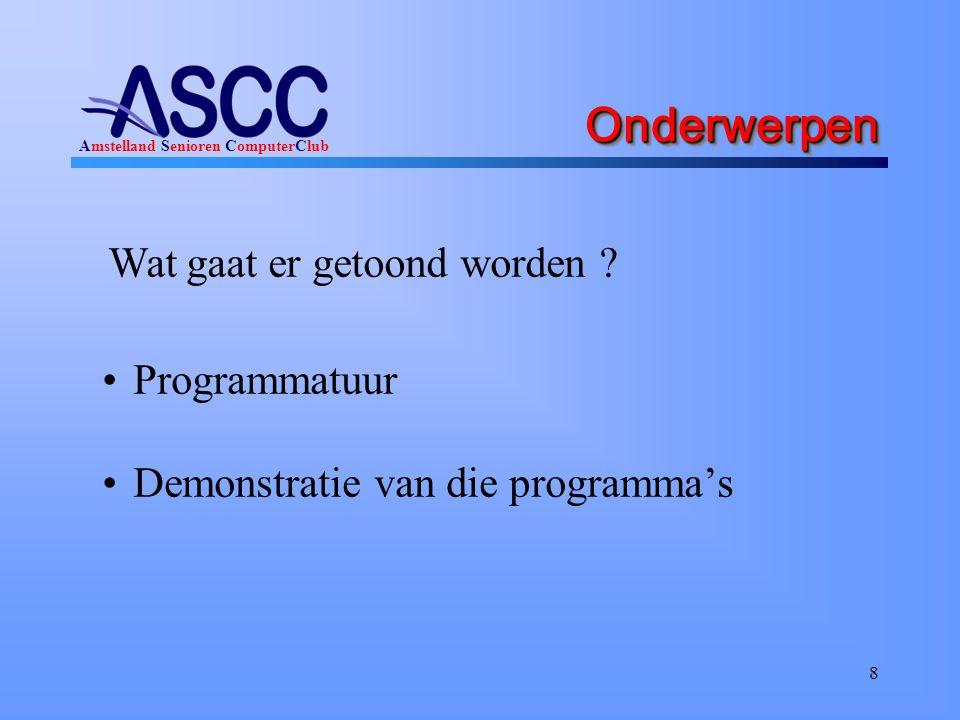 Amstelland Senioren ComputerClub 8 OnderwerpenOnderwerpen •Programmatuur •Demonstratie van die programma's Wat gaat er getoond worden ?