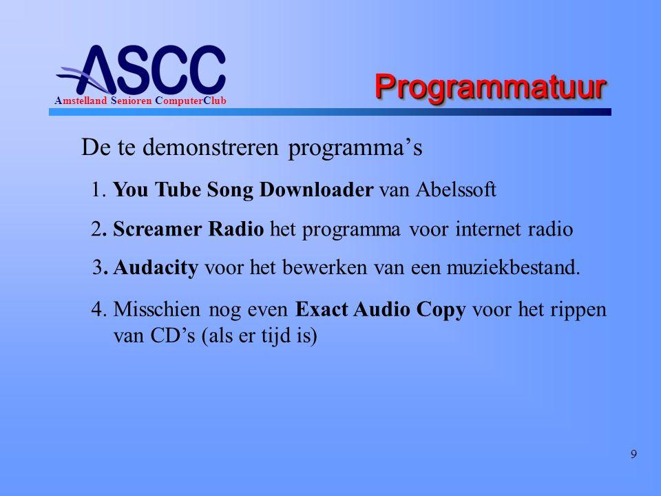 Amstelland Senioren ComputerClub 9 ProgrammatuurProgrammatuur De te demonstreren programma's 1. You Tube Song Downloader van Abelssoft 2. Screamer Rad