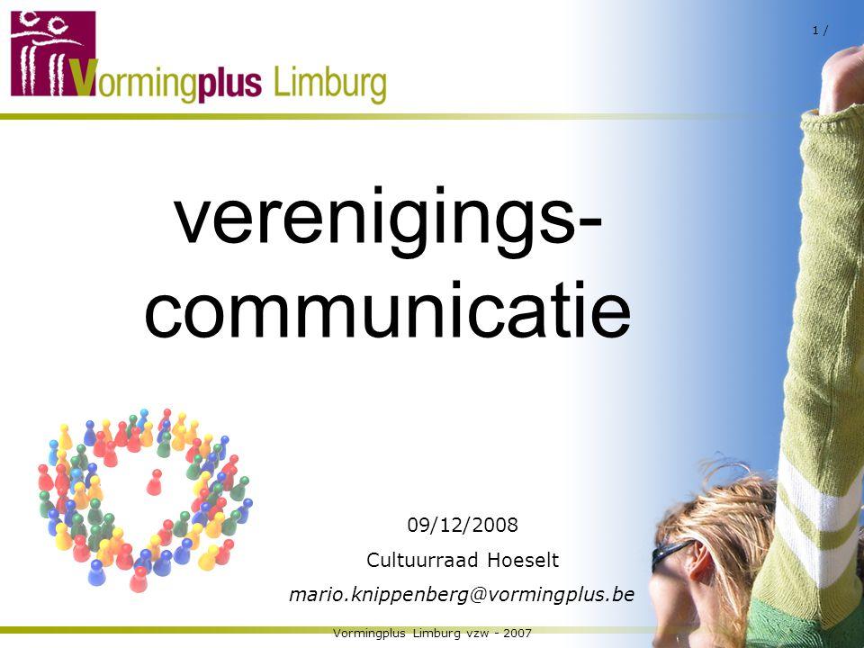 Vormingplus Limburg vzw - 2007 1 / verenigings- communicatie 09/12/2008 Cultuurraad Hoeselt mario.knippenberg@vormingplus.be