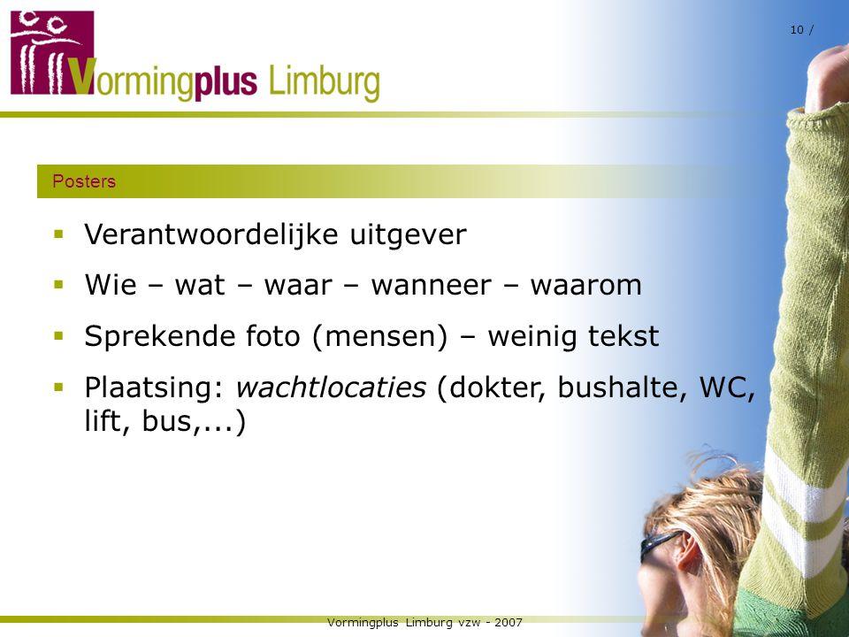 Vormingplus Limburg vzw - 2007 10 / Posters  Verantwoordelijke uitgever  Wie – wat – waar – wanneer – waarom  Sprekende foto (mensen) – weinig teks