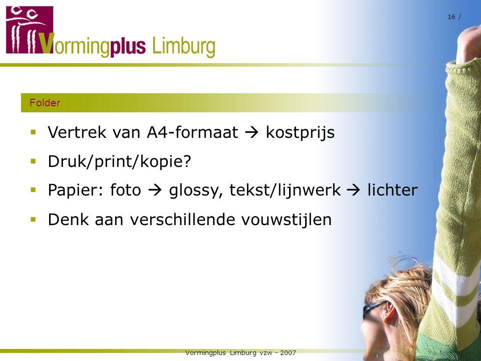 Vormingplus Limburg vzw - 2007 16 / Folder  Vertrek van A4-formaat  kostprijs  Druk/print/kopie?  Papier: foto  glossy, tekst/lijnwerk  lichter