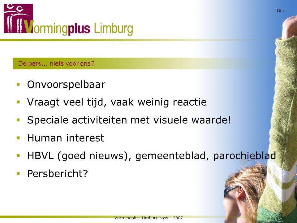 Vormingplus Limburg vzw - 2007 18 / De pers… niets voor ons?  Onvoorspelbaar  Vraagt veel tijd, vaak weinig reactie  Speciale activiteiten met visu