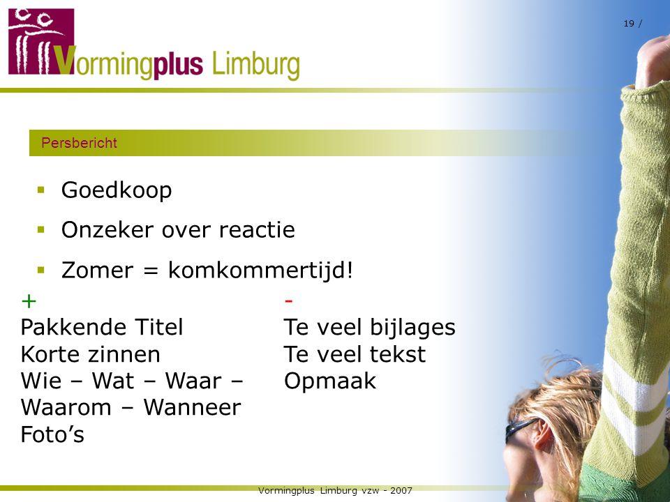Vormingplus Limburg vzw - 2007 19 / Persbericht  Goedkoop  Onzeker over reactie  Zomer = komkommertijd! + Pakkende Titel Korte zinnen Wie – Wat – W
