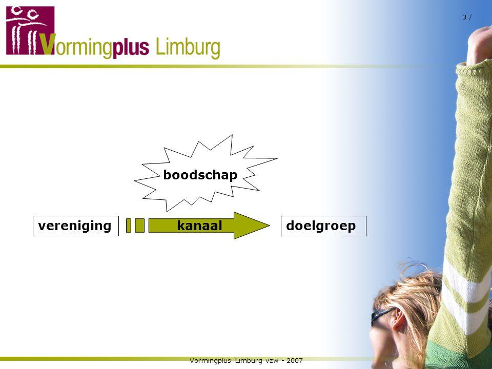 Vormingplus Limburg vzw - 2007 3 / vereniging kanaal doelgroep boodschap