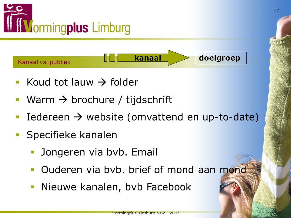 Vormingplus Limburg vzw - 2007 7 / Kanaal vs. publiek  Koud tot lauw  folder  Warm  brochure / tijdschrift  Iedereen  website (omvattend en up-t
