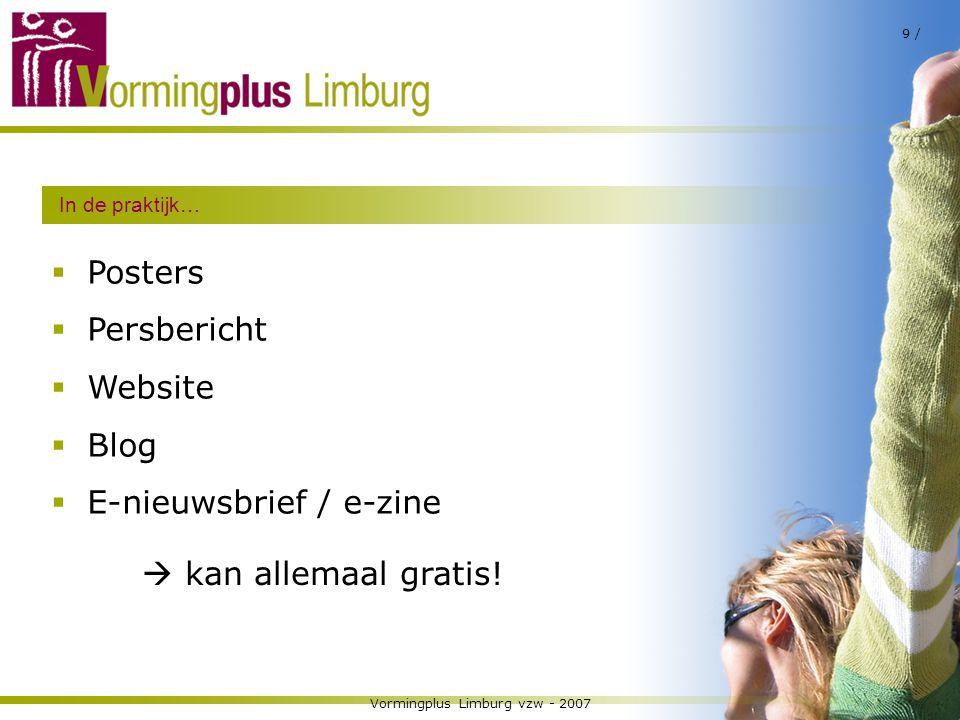 Vormingplus Limburg vzw - 2007 10 / Posters  Verantwoordelijke uitgever  Wie – wat – waar – wanneer – waarom  Sprekende foto (mensen) – weinig tekst  Plaatsing: wachtlocaties (dokter, bushalte, WC, lift, bus,...)