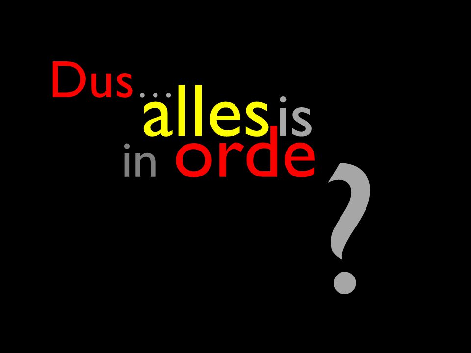 alles is in orde Dus …