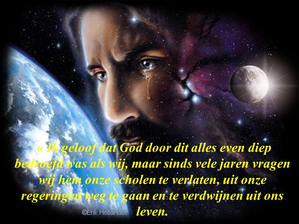 « Ik geloof dat God door dit alles even diep bedroefd was als wij, maar sinds vele jaren vragen wij hem onze scholen te verlaten, uit onze regeringen weg te gaan en te verdwijnen uit ons leven.