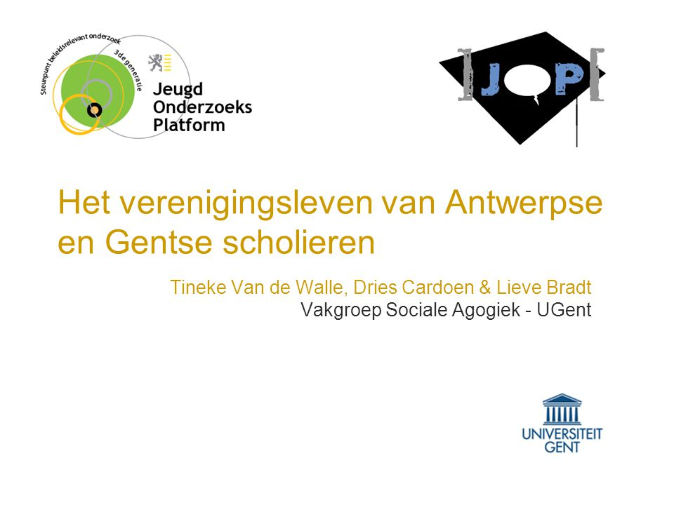 Het verenigingsleven van Antwerpse en Gentse scholieren Tineke Van de Walle, Dries Cardoen & Lieve Bradt Vakgroep Sociale Agogiek - UGent