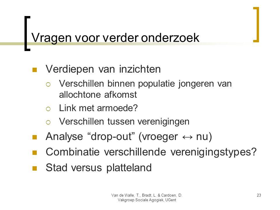 Vragen voor verder onderzoek  Verdiepen van inzichten  Verschillen binnen populatie jongeren van allochtone afkomst  Link met armoede.