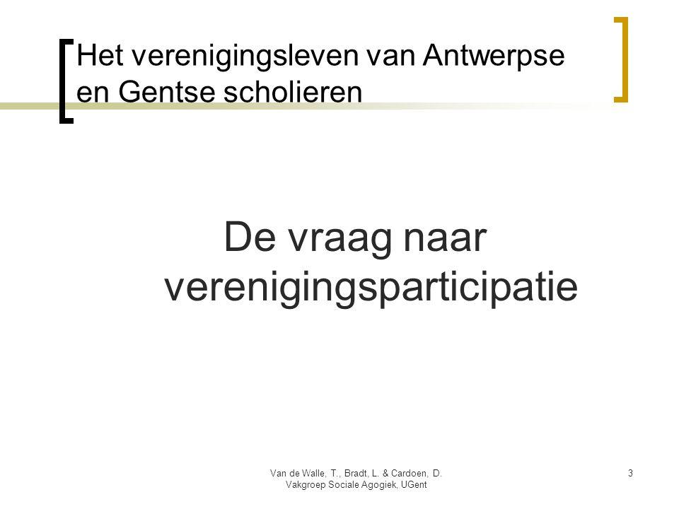Het verenigingsleven van Antwerpse en Gentse scholieren De vraag naar verenigingsparticipatie Van de Walle, T., Bradt, L. & Cardoen, D. Vakgroep Socia