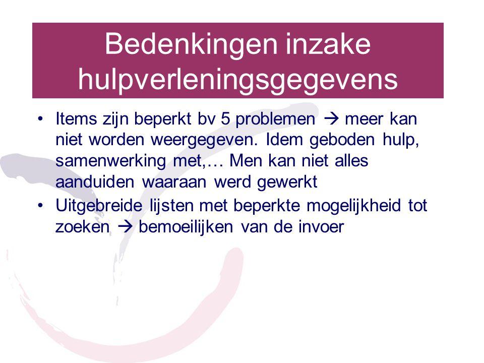 Bedenkingen inzake hulpverleningsgegevens •Items zijn beperkt bv 5 problemen  meer kan niet worden weergegeven. Idem geboden hulp, samenwerking met,…