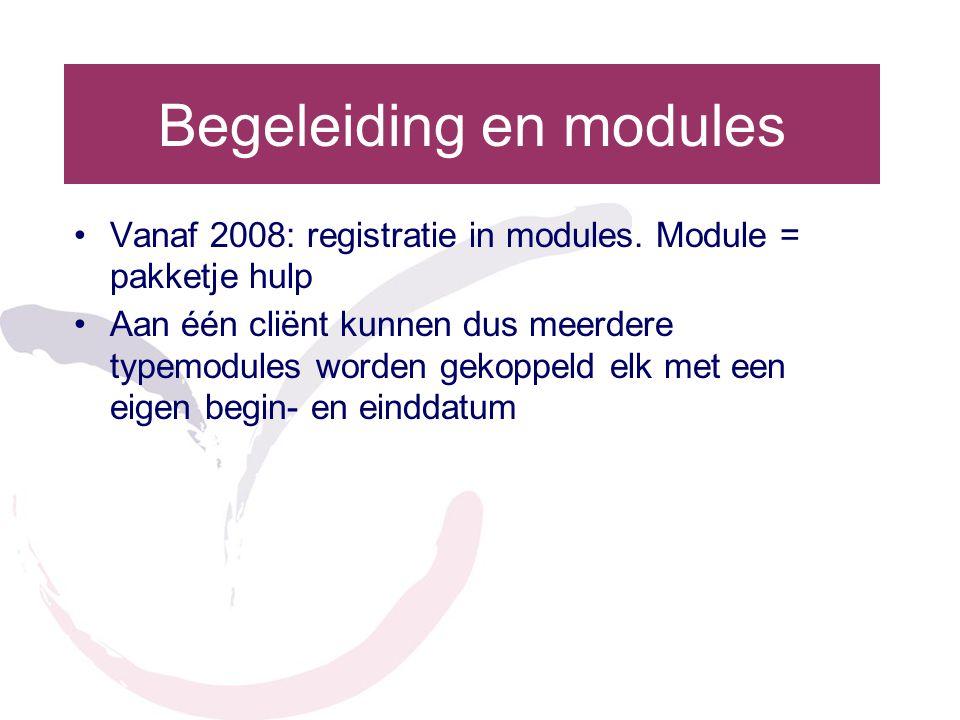 Begeleiding en modules •Vanaf 2008: registratie in modules. Module = pakketje hulp •Aan één cliënt kunnen dus meerdere typemodules worden gekoppeld el