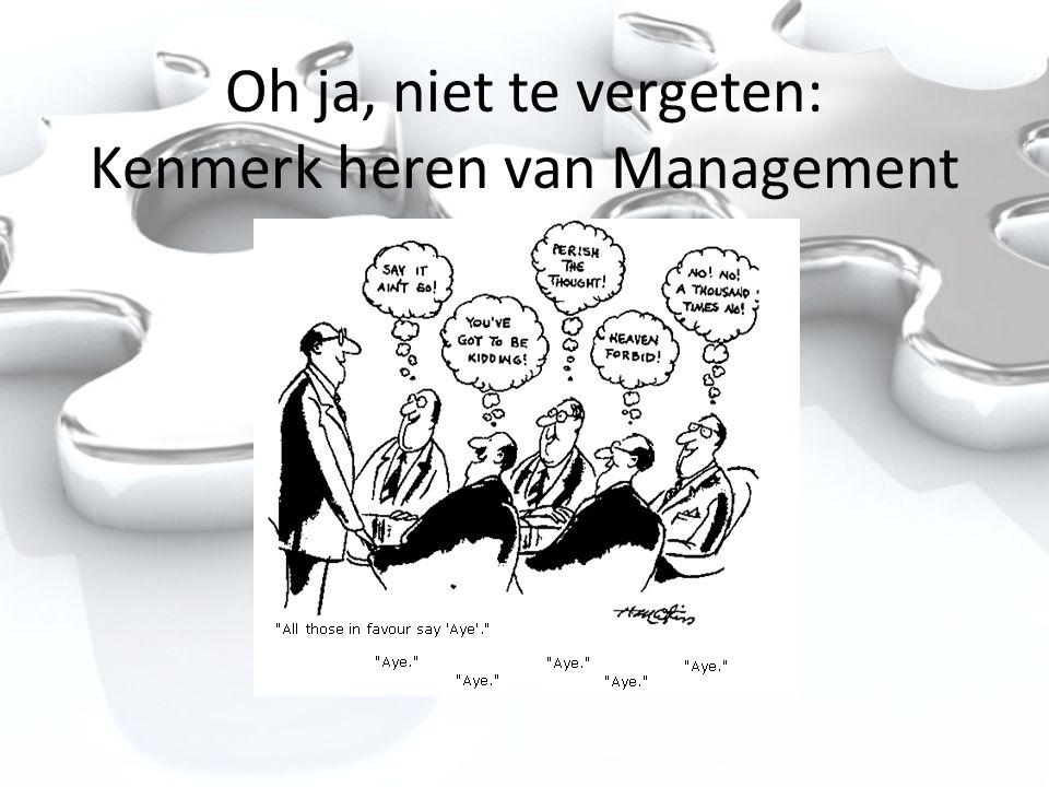 Oh ja, niet te vergeten: Kenmerk heren van Management