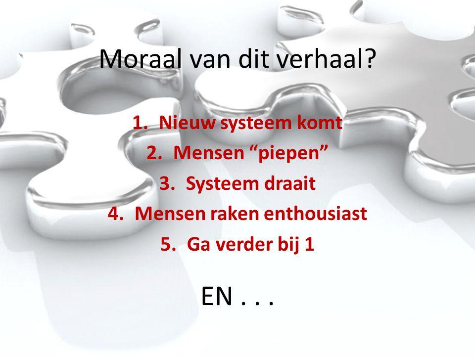 """Moraal van dit verhaal? 1.Nieuw systeem komt 2.Mensen """"piepen"""" 3.Systeem draait 4.Mensen raken enthousiast 5.Ga verder bij 1 EN..."""